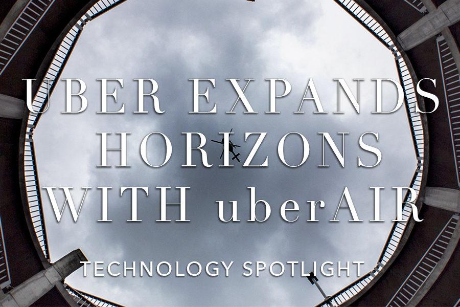 Technology Spotlight: Uber expands horizons with uberAIR