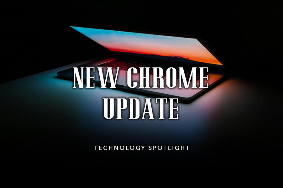 Technology Spotlight: New Chrome Update