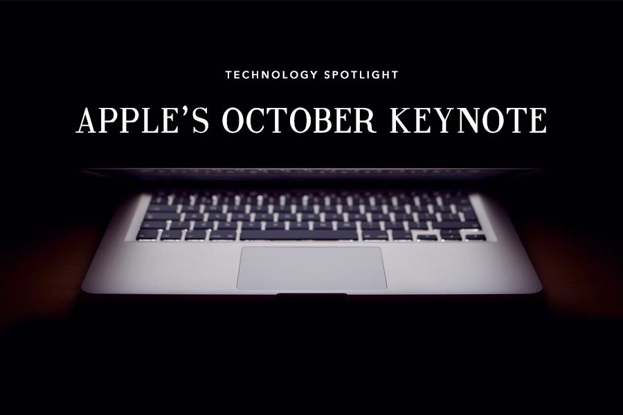 Technology Spotlight: Apple's October Keynote