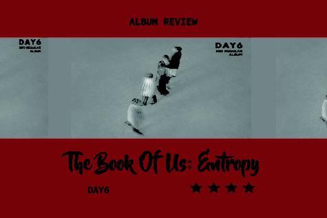 "Korean pop-rock group Day6's third full album, ""The Book Of Us: Entropy"", released on Oct. 22. The Sidekick staff writer Akhila Gunturu provides her thoughts on the album's compilation and songs."